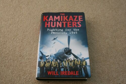 1 of 1 - THE KAMIKAZE HUNTERS  FIGHTING FOR THE PACIFIC, 1945  BY WILL IREDALE