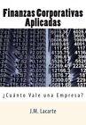 Finanzas Corporativas Aplicadas: Cuanto Vale Una Empresa? by J M Lacarte (Paperback / softback, 2012)