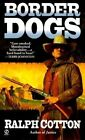 Border Dogs by Ralph W. Cotton (Paperback, 2003)