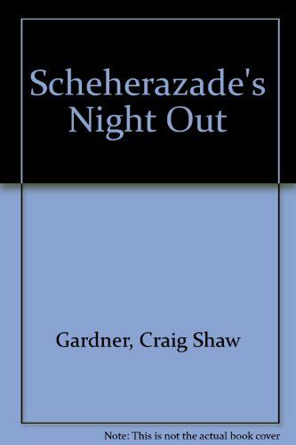 Scheherazade's Night Out By Craig Shaw Gardner. 9780747204510