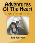 Adventures of the Heart: A Tale of Truth-Telling by Ron Runsvold (Paperback / softback, 2009)