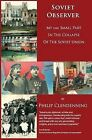 Soviet Observer: My Very Small Part in the Collapse of the Soviet Union by Philip Clendenning (Hardback, 2012)