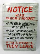 Notice We Are Politically Incorrect If This Offends You Leave Novelty Metal Sign