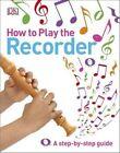 How to Play the Recorder von DK (2015, Gebundene Ausgabe)