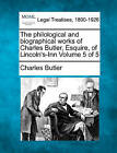 The Philological and Biographical Works of Charles Butler, Esquire, of Lincoln's-Inn Volume 5 of 5 by Charles Butler (Paperback / softback, 2010)