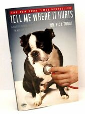 Tell Me Where It Hurts : A Day of Humor, Healing and Hope in My Life as an Animal Surgeon by Nick Trout (2009, Paperback)