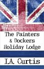 The Painters Dockers Holiday Lodge by I a Curtis 1448996260 Publish America