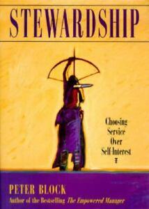 Stewardship : Choosing Service over Self-Interest by Peter Block