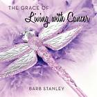 The Grace of Living with Cancer by Barb Stanley (Paperback / softback, 2011)