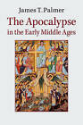 The Apocalypse in the Early Middle Ages by James Palmer (Paperback, 2014)