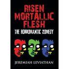 Risen Mortallic Flesh: The Horromantic Zomedy by Jeremiah Leviathan (Hardback, 2013)