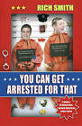 You Can Get Arrested for That by Rich Smith (Paperback, 2007)