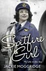 Spitfire Girl: My Life in the Sky by Jackie Moggridge (Paperback, 2014)