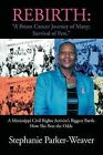 Rebirth: A Breast Cancer Journey of Many; Survival of Few: A Mississippi Civil Rights Activist's Biggest Battle How She Beat Th by Stephanie Parker-Weaver (Paperback / softback, 2011)