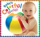 Baby's Colorful World by Jean McElroy (Board book, 2011)