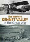 The Western Kennet Valley in the Great War by Roger Day (Hardback, 2014)