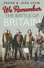 We Remember the Battle of Britain by Frank Shaw, Joan Shaw (Hardback, 2013)