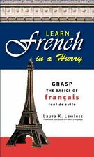 Learn French in a Hurry : Grasp the Basics of Francais Tout de Suite by Laura...