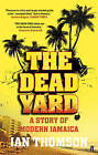 The Dead Yard: A Story of Modern Jamaica by Ian Thomson (Paperback, 2008)