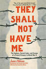They Shall Not Have Me: The Capture, Forced Labor, and Escape of a French Prisoner in World War II by Jean Helion (Paperback, 2014)