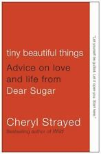 Tiny Beautiful Things : Advice on Love and Life from Dear Sugar by Cheryl Stray…