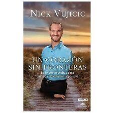 Un Corazón Sin Fronteras : La Fe Que Necesitas para una Vida Ridiculamente Positiva by Nick Vujicic (2013, Paperback)