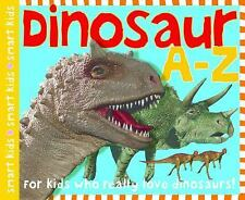 Smart Kids: Dinosaur A-Z : For Kids Who Really Love Dinosaurs! by Priddy Books Staff and Roger Priddy (2004, Board Book, Large Type)