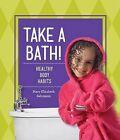 Take a Bath!: Healthy Body Habits by Mary Elizabeth Salzmann (Hardback, 2015)