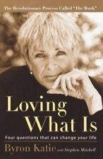 Loving What Is : Four Questions That Can Change Your Life by Byron Katie and Stephen Mitchell (2003, Paperback)