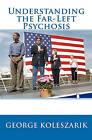 Understanding the Far-Left Psychosis by George Koleszarik (Paperback / softback, 2009)