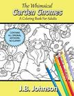 Chroma Tome: The Whimsical Garden Gnomes : A Coloring Book for Adults by J. Johnson (2016, Paperback)