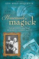 Homemade Magick: The Musings & Mischief Of A Diy Magus By Lon Milo Duquette