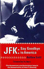 JFK: Say Goodbye to America by Matthew Smith (Paperback, 2004)