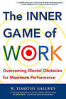 The Inner Game of Work: Overcoming Mental Obstacles for Maximum Performance by W. Timothy Gallwey (Paperback, 2002)