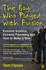 The Boy Who Played with Fusion: Extreme Science, Extreme Parenting and How to Make a Star by Tom Clynes (Paperback, 2016)
