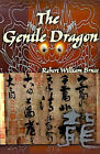 The Gentle Dragon by Robert William Bruce (Paperback / softback, 2000)