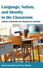 Language, Nation, and Identity in the Classroom: Legacies of Modernity and Colonialism in Schooling by Erin Blakely, David Hemphill (Hardback, 2014)