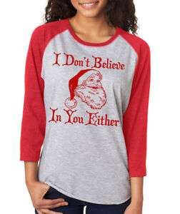 e847fe69e I DON'T BELIEVE in you EITHER funny Christmas Santa Women's 3/4 ...