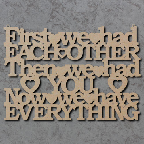 First We Had Each Other Then We Had You Sign Wooden Laser Cut mdf Craft Shapes