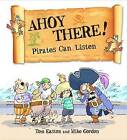 Ahoy There! Pirates Can Listen by Tom Easton (Hardback, 2015)