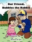Our Friend Bubbles The Rabbit by Cora Lee Mae 9781456836306 Paperback 2010