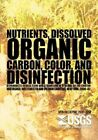 Nutrients, Dissolved Organic Carbon, Color, and Disinfection Byproducts in Base Flow and Stormflow in Streams of the Croton Watershed, Westchester and Putnam Counties, New York, 2000?02 by U S Department of the Interior (Paperback / softback, 2014)