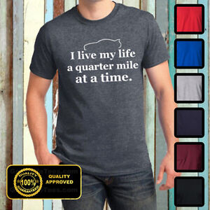 i live my life a quarter mile at a time shirt - photo #2