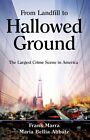 From Landfill to Hallowed Ground: The Largest Crime Scene in America by Maria Bellia Abbate, Frank Marra (Hardback, 2015)