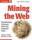 Mining the Web: Transforming Customer Data into Customer Value by Gordon S. Linoff, Michael J. A. Berry (Paperback, 2002)