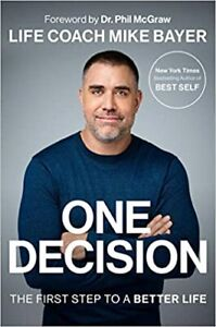 One Decision: The First Step to a Better Life HARDCOVER – 2020 by Mike Bayer