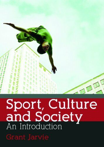 Sport, Culture and Society: An Introduction By Grant Jarvie