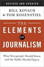 The Elements of Journalism : What Newspeople Should Know and the Public Should Expect by Bill Kovach and Tom Rosenstiel (2014, Paperback, Revised)