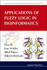 Applications of Fuzzy Logic in Bioinformatics by Mihail Popescu, Dong Xu, James M. Keller, Rajkumar Bondugula (Hardback, 2008)