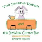 Invisible Rabbit and The Invisible Carrot Bar 9781434382559 by Sethanne Howard